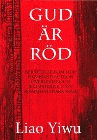 bokomslag Gud är röd : berättelser om hur den kristna tron överlevde och blomstrade i de kommunistiska Kina
