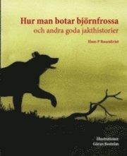 bokomslag Hur man botar björnfrossa och andra goda jakthistorier