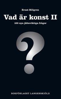 bokomslag Vad är konst II, 100 nya jätteviktiga frågor