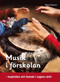 bokomslag Musik i förskolan : inspiration och lärande i sagans värld