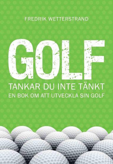 bokomslag Golf : tankar du inte tänkt - en bok om att utveckla sin golf