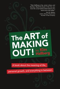 bokomslag The art of making out! : a book about the meaning of life, personal growth, and everything in between
