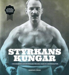 bokomslag Styrkans kungar - och regenter som beundrades för sina ovanliga kroppskrafter
