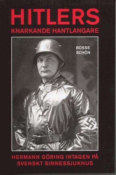 bokomslag Hitlers knarkande hantlangare : Hermann Göring intagen på svenskt sinnessjukhus