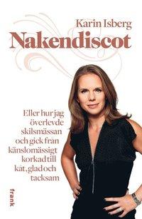 bokomslag Nakendiscot : eller hur jag överlevde skilsmässan och gick från känslomässigt korkad till kåt, glad och tacksam