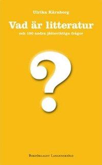 bokomslag Vad är litteratur och 100 andra jätteviktiga frågor
