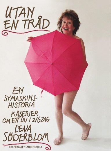 bokomslag Utan en tråd : en symaskinshistoria, kåserier om ett liv i zigzag