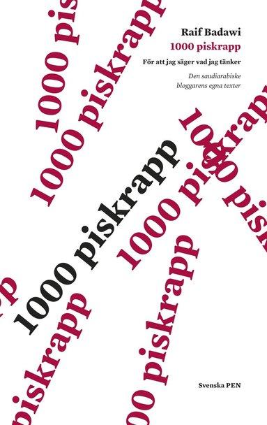 bokomslag 1000 piskrapp för att jag säger vad jag tänker : den saudiske bloggarens egna texter