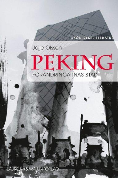 bokomslag Peking : förändringarnas stad