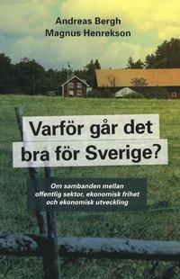 bokomslag Varför går det bra för Sverige? : om sambanden mellan offentlig sektor, ekonomisk frihet och ekonomisk utveckilng