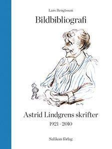 bokomslag Bildbibliografi över Astrid Lindgrens skrifter 1921-2010