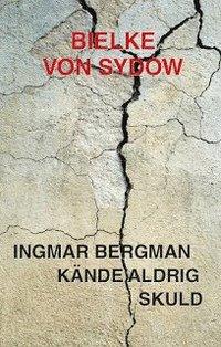 bokomslag Ingmar Bergman kände aldrig skuld