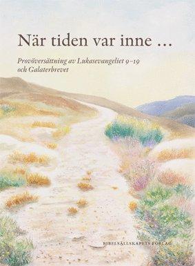 bokomslag När tiden var inne... : provöversättning av Lukasevangeliet 9-19 och Galaterbrevet