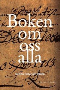 bokomslag Boken om oss alla : tretton röster om Bibeln