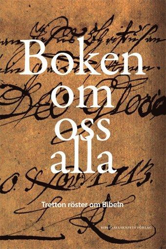 Boken om oss alla : tretton röster om Bibeln 1