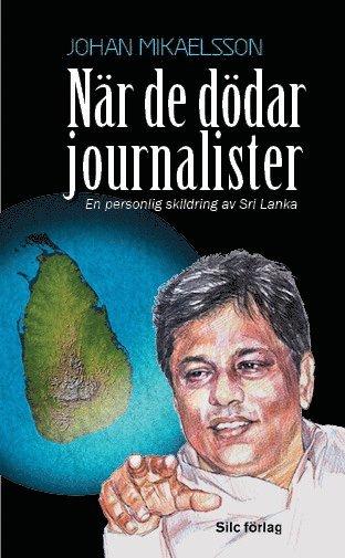 bokomslag När de dödar journalister : En personlig skildring av Sri Lanka