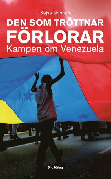 bokomslag Den som tröttnar förlorar : kampen om Venezuela