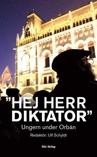 "bokomslag ""Hej Herr Diktator"" : Ungern under Orbán"