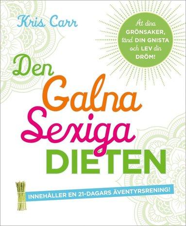 bokomslag Den galna sexiga dieten : ät dina grönsaker, tänd din gnista och lev din dröm!