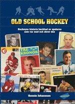 bokomslag Old school hockey : hockeyns historia berättad av spelarna som var med och skrev den. 1