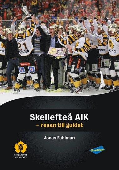 bokomslag Skellefteå AIK : resan till guldet