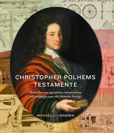 bokomslag Christopher Polhems testamente : berättelsen om ingenjören, entreprenören och pedagogen som ville förändra Sverige