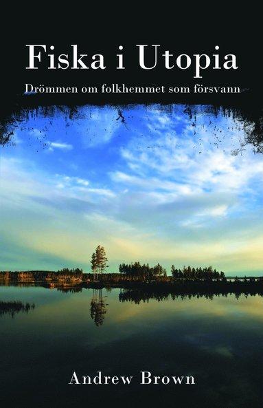 bokomslag Fiska i Utopia - Drömmen om folkhemmet som försvann