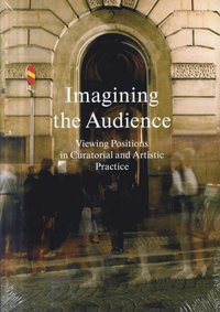 bokomslag Imagining the audience : viewing positions in curatorial and artistic practice