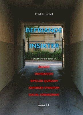 bokomslag Befriande insikter : i artiklar, brev och dikter om ångest, depression, bipolär sjukdom, Asperger syndrom, social förnedring