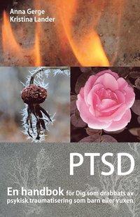 bokomslag PTSD : en handbok för Dig som drabbats av psykisk traumatisering som barn eller vuxen
