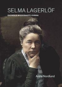 bokomslag Selma Lagerlöf - Sveriges modernaste kvinna