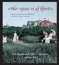 bokomslag Här njuta vi af lifvet!  Badliv, turistliv och nöjesliv i Båstad genom tiderna