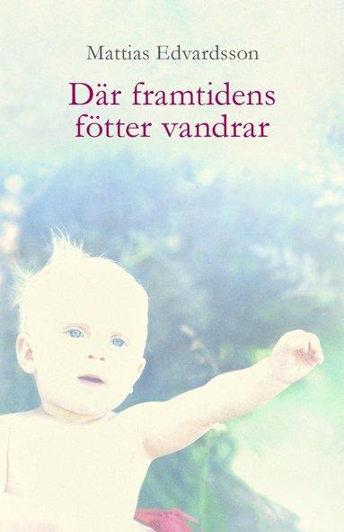 bokomslag Där framtidens fötter vandrar
