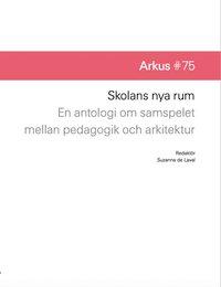 bokomslag Skolans nya rum - en antologi om samspelet mellan pedagogik och arkitektur