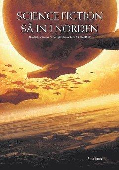 bokomslag Science fiction så in i Norden : Nordisk science fiction på film och TV 1916-2012