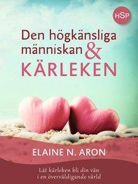 bokomslag Den högkänsliga människan och kärleken : låt kärleken bli din vän i en överväldigande värld