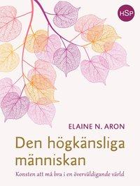 bokomslag Den högkänsliga människan : konsten att må bra i en överväldigande värld