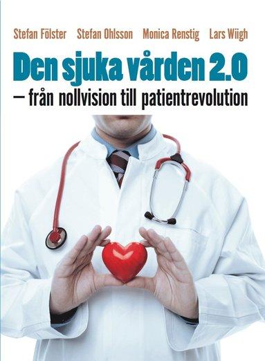 bokomslag Den sjuka vården 2.0 : från nollvision till patientrevolution