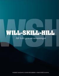 bokomslag Will-Skill-Hill : att leda genom utmaningar