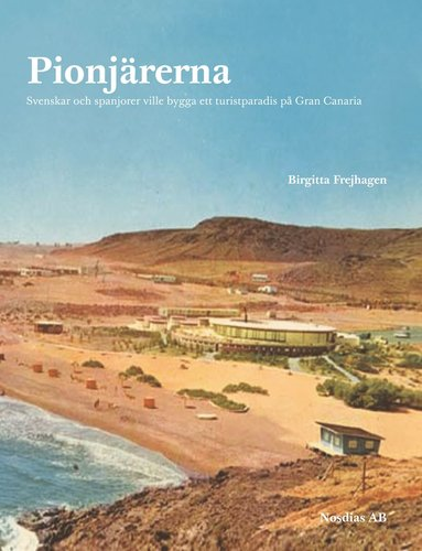bokomslag Pionjärerna : svenskar och spanjorer ville skapa ett turistparadis på Gran Canaria