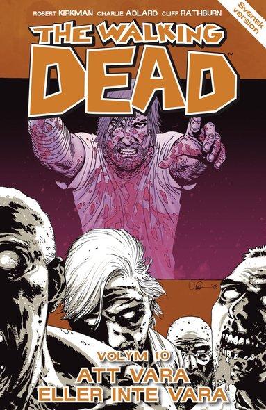 bokomslag The Walking Dead volym 10. Att vara eller inte vara