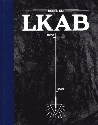bokomslag Boken om LKAB : den svenska nationalrikedomen