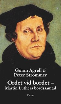 bokomslag Ordet vid bordet : Martin Luthers bordssamtal