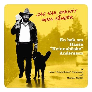 "bokomslag Jag har skrivit mina sånger : en bok om Hasse ""Kvinnaböske"" Andersson"
