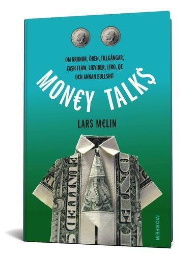 bokomslag Money talks : om kronor, ören, tillgångar, cash flow, likvider, ltro, qe och annan bullshit