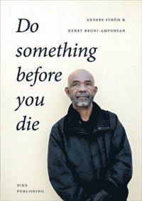 bokomslag Do something before you die : en social entreprenörs långa resa