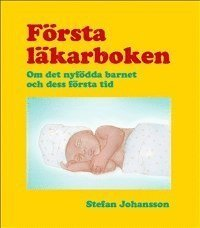 bokomslag Första läkarboken : om det nyfödda barnet och dess första tid