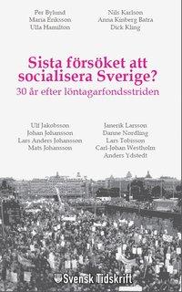 bokomslag Sista försöket att socialisera Sverige? : 30 år efter löntagarfondsstriden