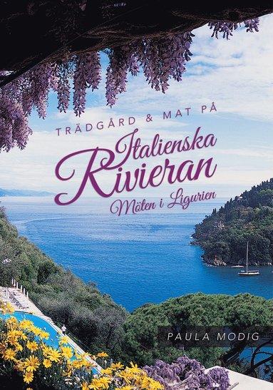 bokomslag Trädgård & mat på Italienska Rivieran : möten i Ligurien