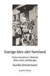 bokomslag Sverige blev vårt hemland : tyska invandrare i Västerås efter andra världskriget